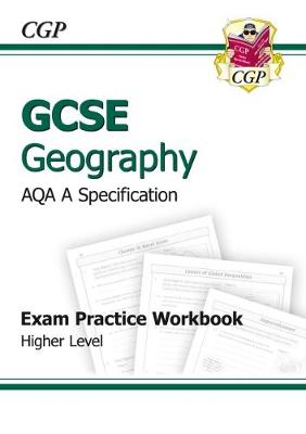 GCSE Geography AQA A Exam Practice Workbook - Higher (A*-G Course)