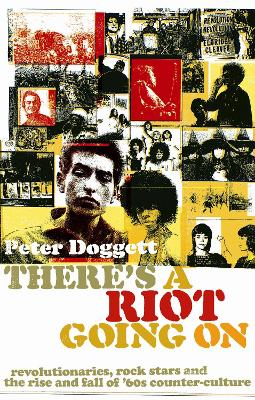 There's A Riot Going On: Revolutionaries, Rock Stars, and the Rise and Fall of '60s Counter-Culture