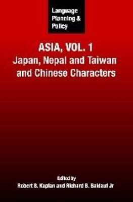 Language Planning and Policy in Asia: Japan, Nepal and Taiwan and Chinese Characters: Vol.1