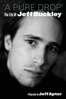 A Pure Drop: The Life of Jeff Buckley