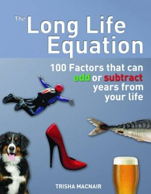The Long Life Equation: 100 Factors That Can Add or Subtract Years from Your Life