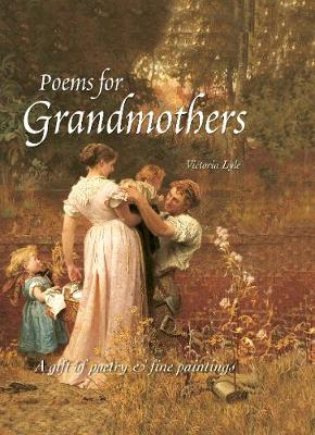 Poems For Grandmothers: A Gift of Poetry & Fine Paintings