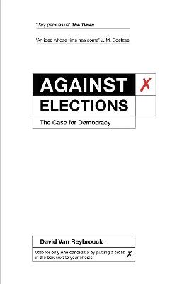 Against Elections: The Case for...