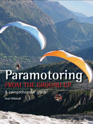 Paramotoring From The Ground Up: A comprehensive guide