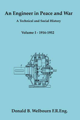 An Engineer in Peace and War - A Technical and Social History - Volume I - 1916-1952: Vol. 1
