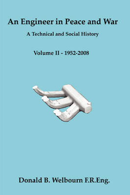 An Engineer in Peace and War - A Technical and Social History - Volume II - 1952-2008: Vol. II