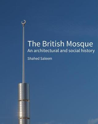 The British Mosque: An architectural and social history