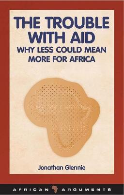 The Trouble with Aid: Why Less Could Mean More for Africa