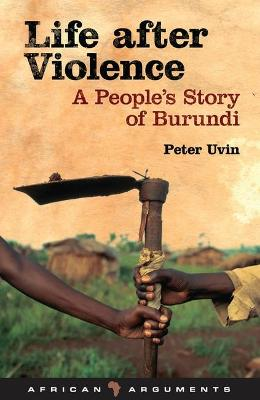 Life after Violence: A People's Story of Burundi