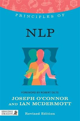 Principles of NLP: What it is, how it works, and what it can do for you Revised Edition