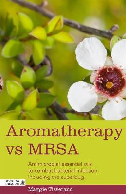 Aromatherapy vs MRSA: Antimicrobial essential oils to combat bacterial infection, including the superbug