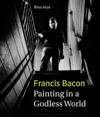 Francis Bacon: Painting in a Godless World