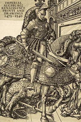 Imperial Augsburg: Renaissance Prints and Drawings, 1475 - 1540
