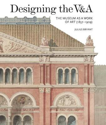 Designing the V&A: The Museum as a Work of Art (1857-1909): 2017