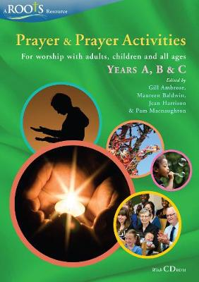 Prayer and Prayer Activities: For Worship with Adults, Children and All-ages: Years A, B & C