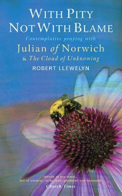 With Pity Not With Blame: Contemplative praying with Julian of Norwich and 'The Cloud of Unknowing'