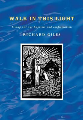 Walk In This Light: Living Out Our Baptism and Confirmation
