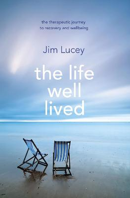The Life Well Lived: Therapeutic Paths to Recovery and Wellbeing