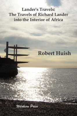 Lander's Travels: The Travels of Richard Lander into the Interior of Africa