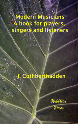 Modern Musicians: A Book for Players, Singers and Listeners