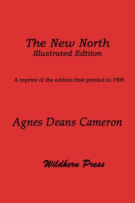 The New North (1909 Illustrated Edition) Being Some Account of a Woman's Journey Through Canada to the Arctic