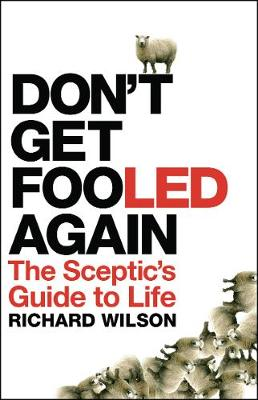 Don't Get Fooled Again: A Sceptic's Handbook