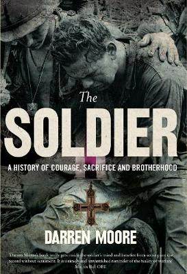 The Soldier: A History of Courage, Sacrifice and Brotherhood