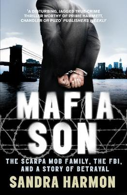 Mafia Son: The Scarpa Mob Family, the FBI and a Story of Betrayal