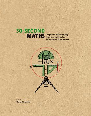 30-Second Maths: The 50 Most Mind-Expanding Theories in Mathematics, Each Explained in Half a Minute