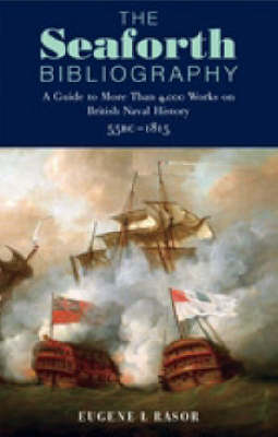 The Seaforth Bibliography: A Guide to More Than 4,000 Works on British Naval History 55BC - 1815