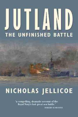 Jutland- The Unfinished Battle: A Personal History of a Naval Controversy