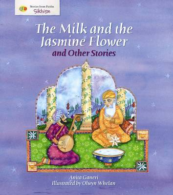 The Milk and the Jasmine Flower and Other Stories: Stories from Faith: Sikhism