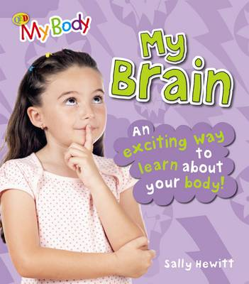 My Brain: An Exciting Way to Learn About Your Body