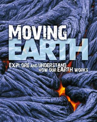 Moving Earth: Explore and Understand How Our Earth Works