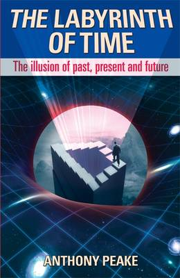 The Labyrinth of Time: The Illusion of Past, Present and Future