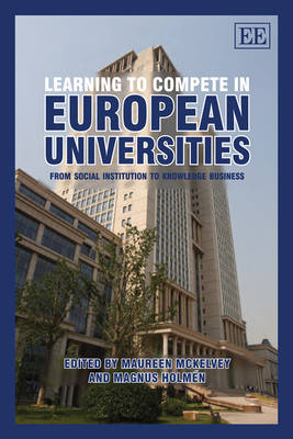 Learning to Compete in European Universities: From Social Institution to Knowledge Business