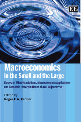 Macroeconomics in the Small and the Large: Essays on Microfoundations, Macroeconomic Applications and Economic History in Honor of Axel Leijonhufvud