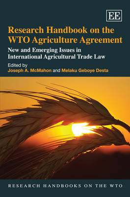Research Handbook on the WTO Agriculture Agreement: New and Emerging Issues in International Agricultural Trade Law