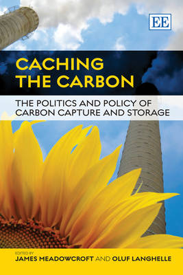 Caching the Carbon: The Politics and Policy of Carbon Capture and Storage