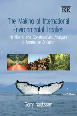 The Making of International Environmental Treaties: Neoliberal and Constructivist Analyses of Normative Evolution