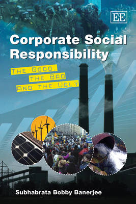Corporate Social Responsibility: The Good, the Bad and the Ugly