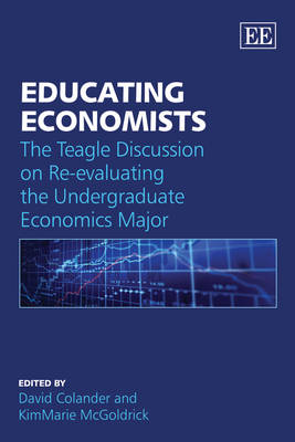 Educating Economists: The Teagle Discussion on Re-Evaluating the Undergraduate Economics Major