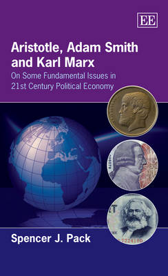 Aristotle, Adam Smith and Karl Marx: On Some Fundamental Issues in 21st Century Political Economy