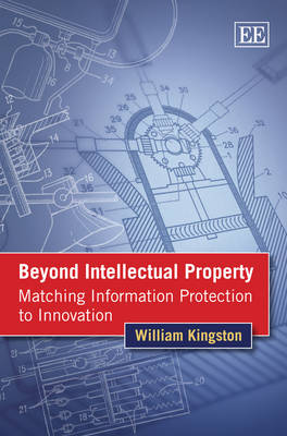Beyond Intellectual Property: Matching Information Protection to Innovation