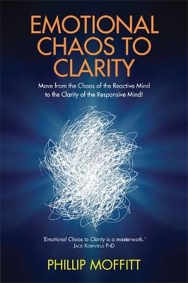 Emotional Chaos to Clarity: Move from the Chaos of the Reactive Mind to the Clarity of the Responsive Mind!