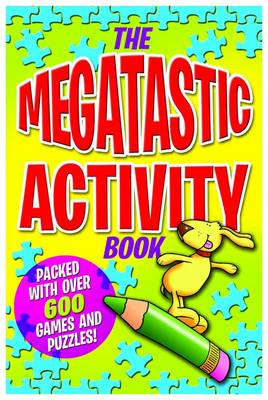 The Megatastic Activity Book: Packed with Over 600 Games and Puzzles!