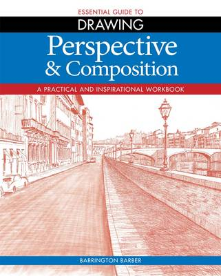 Essential Guide to Drawing: Perspective & Composition: A Practical and Inspirational Workbook