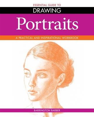 Essential Guide to Drawing: Portraits: A Practical and Inspirational Workbook