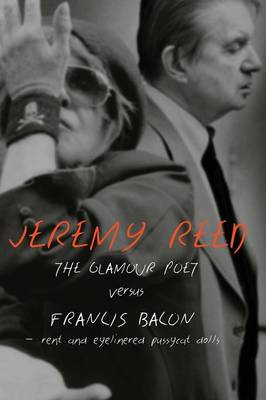 The Glamour Poet Versus Francis Bacon, Rent and Eyelinered Pussycat Dolls