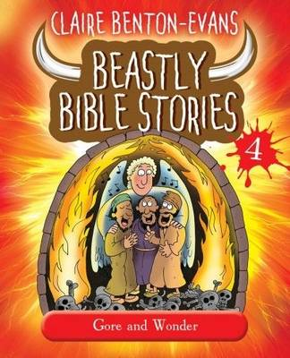 Beastly Bible Stories: Gore and Wonder: Book 4